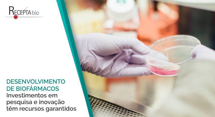Desenvolvimento de Biofármacos. Investimentos em pesquisa têm recursos garantidos.